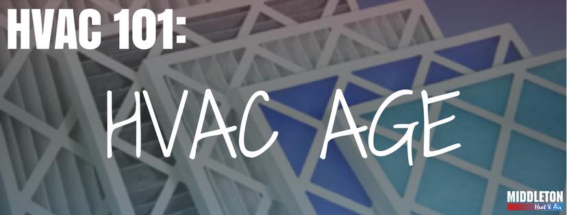 HVAC 101: HVAC Age. Middleton Heat and Air